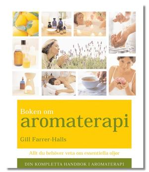 Boken om aromaterapi : Allt du behver veta om aromaterapi